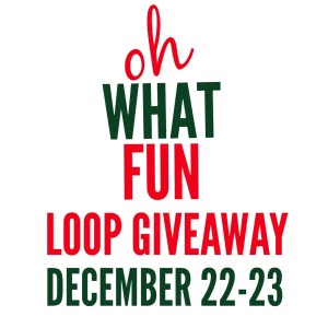 oh what fun loop giveaway